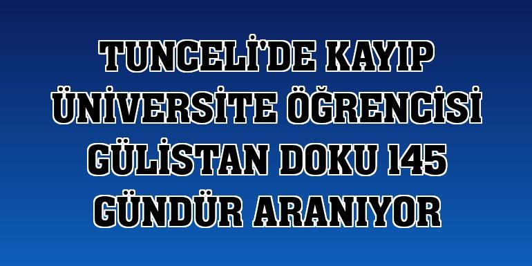 Tunceli'de kayıp üniversite öğrencisi Gülistan Doku 145 gündür aranıyor
