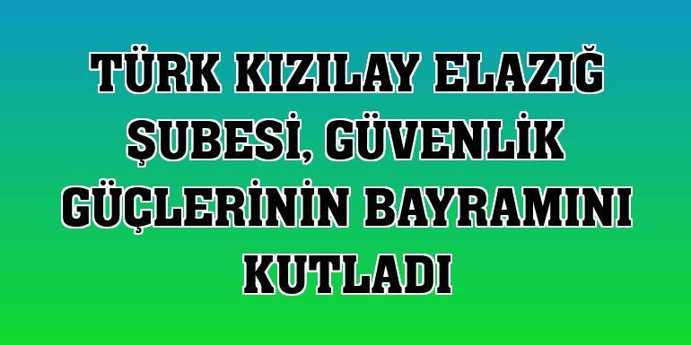Türk Kızılay Elazığ Şubesi, güvenlik güçlerinin bayramını kutladı