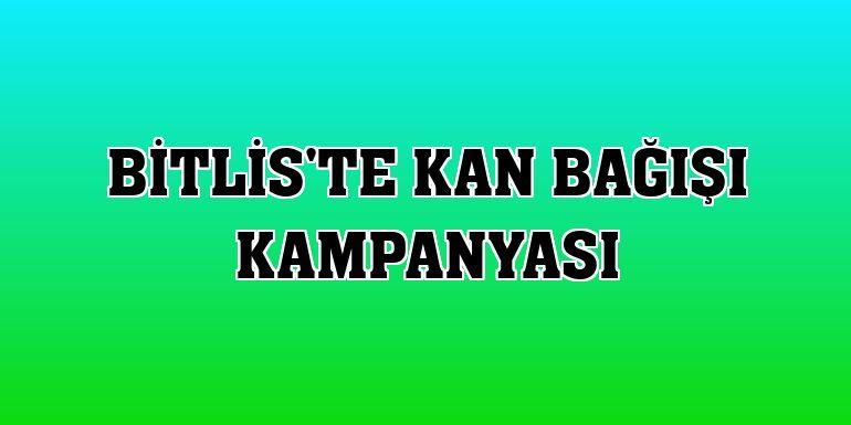 Bitlis'te kan bağışı kampanyası