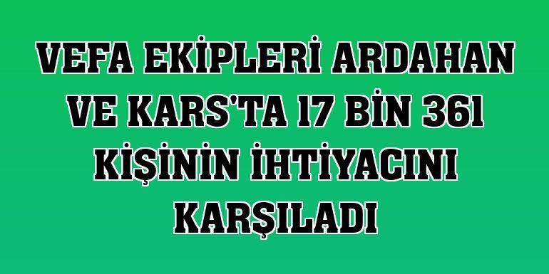 Vefa ekipleri Ardahan ve Kars'ta 17 bin 361 kişinin ihtiyacını karşıladı