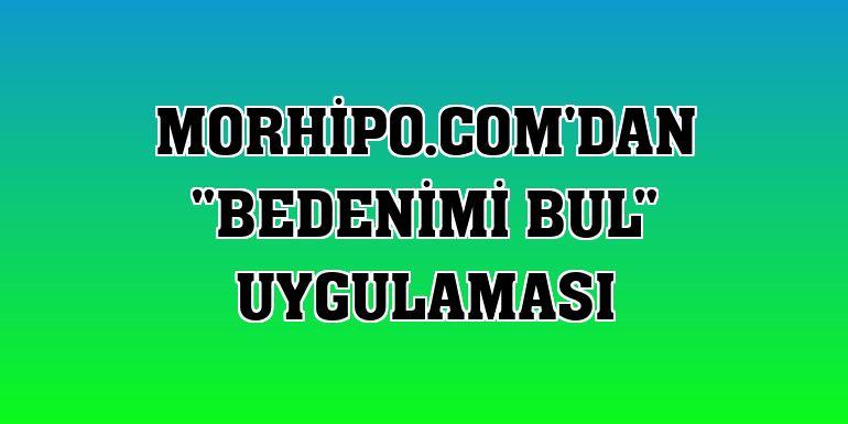 """Morhipo.com'dan """"Bedenimi Bul"""" uygulaması"""