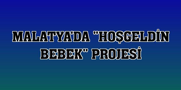 """Malatya'da """"Hoşgeldin Bebek"""" Projesi"""