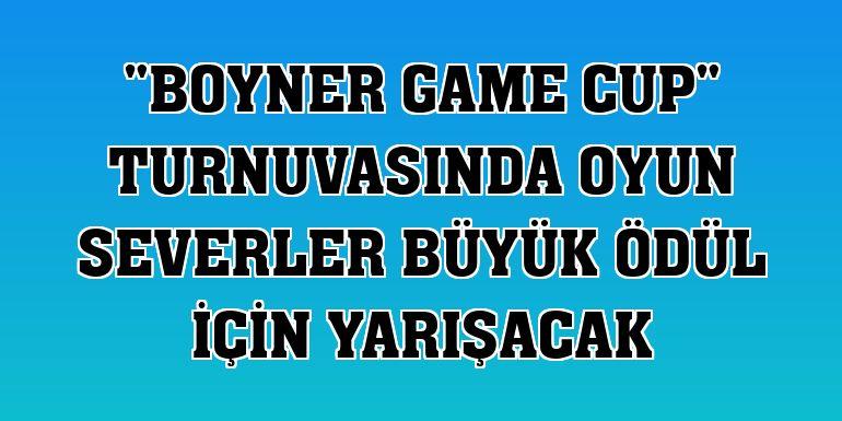 """""""Boyner Game Cup"""" turnuvasında oyun severler büyük ödül için yarışacak"""