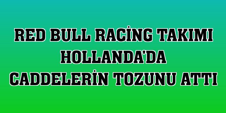 Red Bull Racing takımı Hollanda'da caddelerin tozunu attı