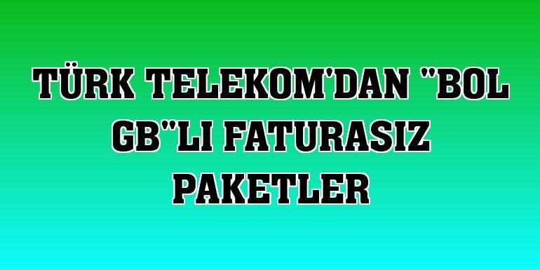 """Türk Telekom'dan """"Bol GB""""lı faturasız paketler"""