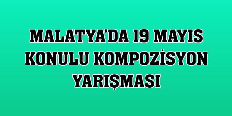 Malatya'da 19 Mayıs konulu kompozisyon yarışması