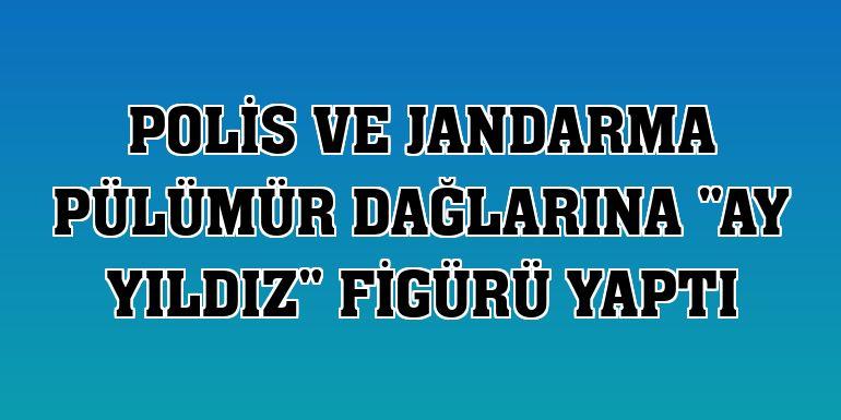 """Polis ve jandarma Pülümür dağlarına """"Ay yıldız"""" figürü yaptı"""