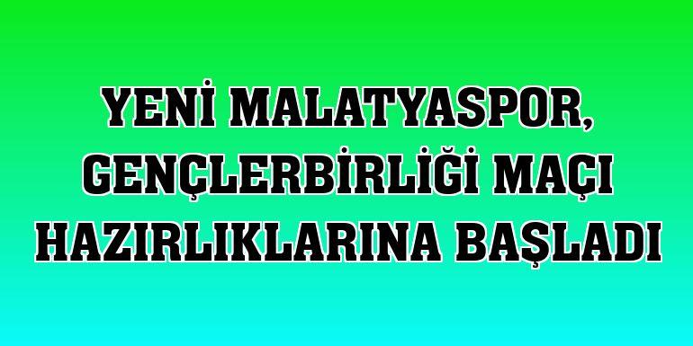 Yeni Malatyaspor, Gençlerbirliği maçı hazırlıklarına başladı