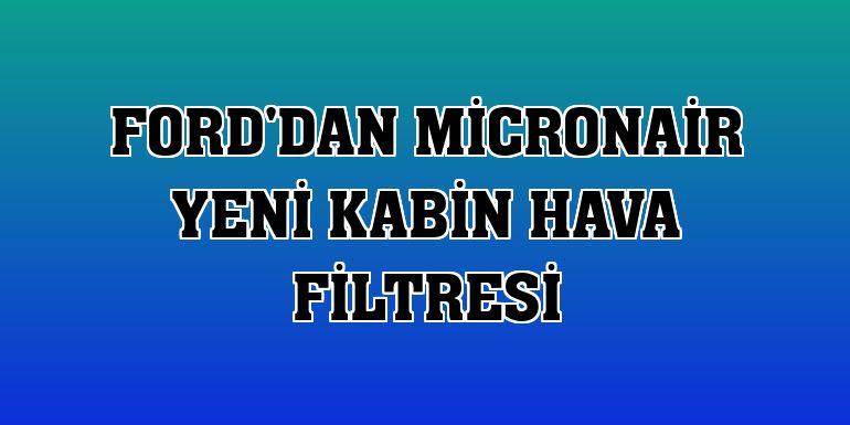 Ford'dan MicronAir yeni kabin hava filtresi