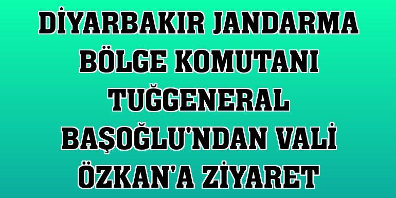 Diyarbakır Jandarma Bölge Komutanı Tuğgeneral Başoğlu'ndan Vali Özkan'a ziyaret