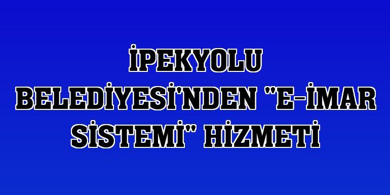 """İpekyolu Belediyesi'nden """"e-imar sistemi"""" hizmeti"""