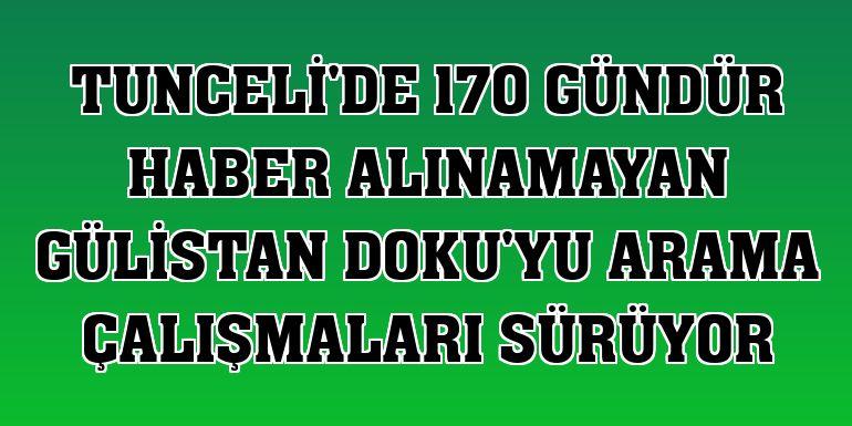 Tunceli'de 170 gündür haber alınamayan Gülistan Doku'yu arama çalışmaları sürüyor