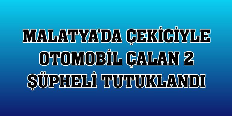 Malatya'da çekiciyle otomobil çalan 2 şüpheli tutuklandı
