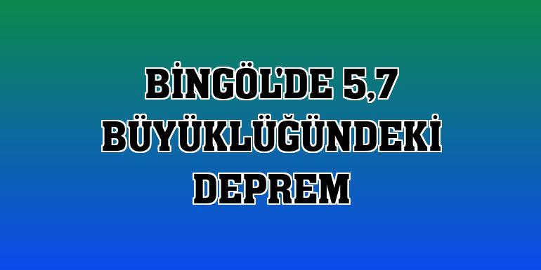 Bingöl'de 5,7 büyüklüğündeki deprem
