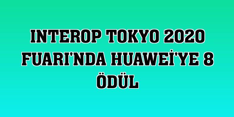 Interop Tokyo 2020 Fuarı'nda Huawei'ye 8 ödül