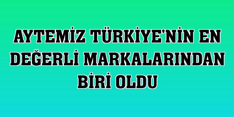 Aytemiz Türkiye'nin en değerli markalarından biri oldu