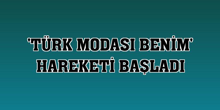 'Türk Modası Benim' hareketi başladı