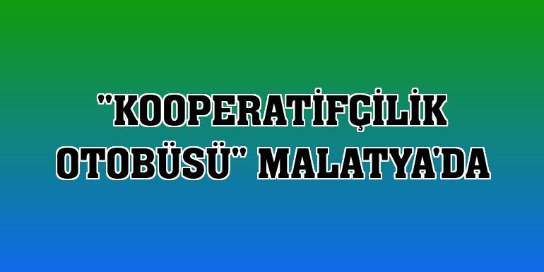 'Kooperatifçilik Otobüsü' Malatya'da