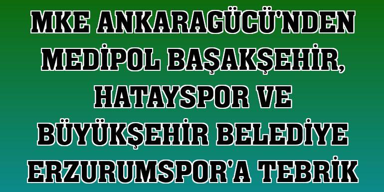 MKE Ankaragücü'nden Medipol Başakşehir, Hatayspor ve Büyükşehir Belediye Erzurumspor'a tebrik