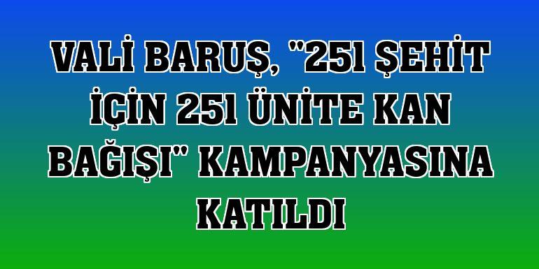 """Vali Baruş, """"251 şehit için 251 ünite kan bağışı"""" kampanyasına katıldı"""