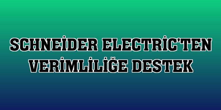 Schneider Electric'ten verimliliğe destek