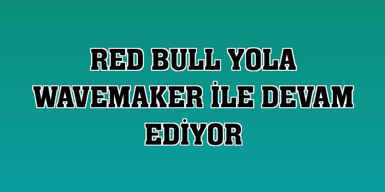 Red Bull yola Wavemaker ile devam ediyor