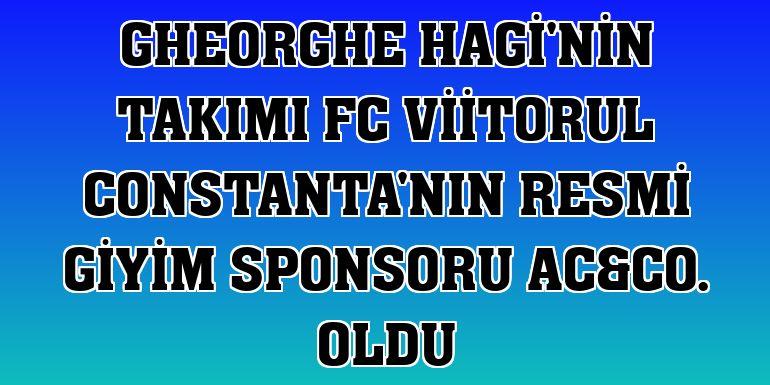 Gheorghe Hagi'nin takımı FC Viitorul Constanta'nın resmi giyim sponsoru AC&Co. oldu