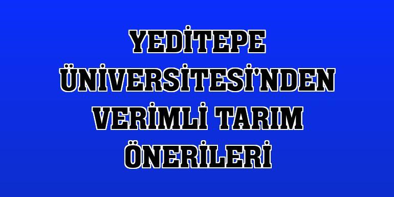 Yeditepe Üniversitesi'nden verimli tarım önerileri