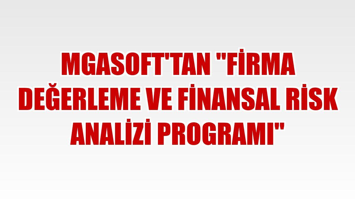 "MgaSoft'tan ""firma değerleme ve finansal risk analizi programı"""