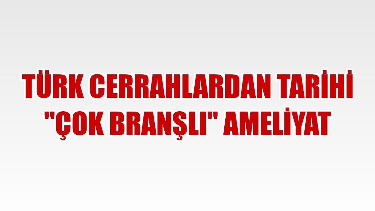 """Türk cerrahlardan tarihi """"çok branşlı"""" ameliyat"""