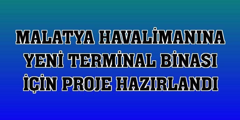 Malatya Havalimanına yeni terminal binası için proje hazırlandı