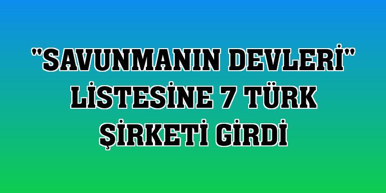 """""""Savunmanın devleri"""" listesine 7 Türk şirketi girdi"""