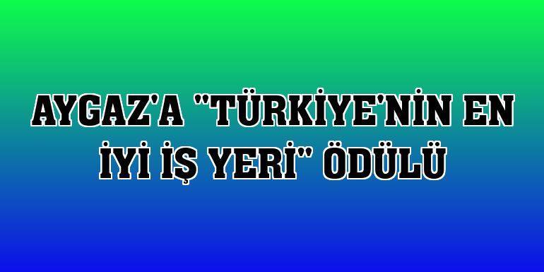 """Aygaz'a """"Türkiye'nin En İyi İş Yeri"""" ödülü"""