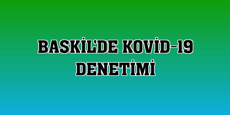 Baskil'de Kovid-19 denetimi
