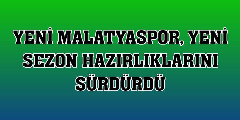 Yeni Malatyaspor, yeni sezon hazırlıklarını sürdürdü
