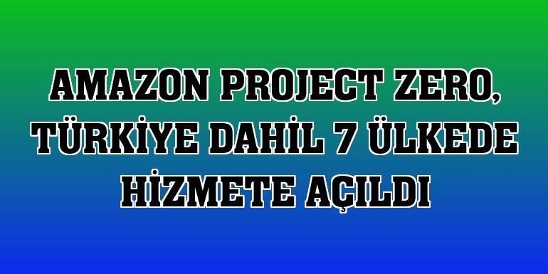 Amazon Project Zero, Türkiye dahil 7 ülkede hizmete açıldı
