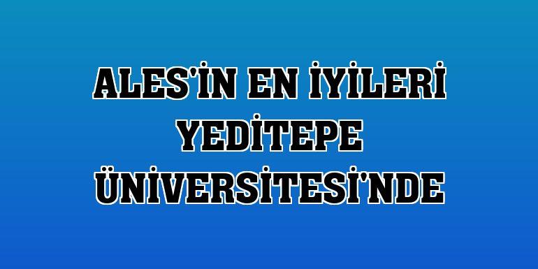 ALES'in en iyileri Yeditepe Üniversitesi'nde