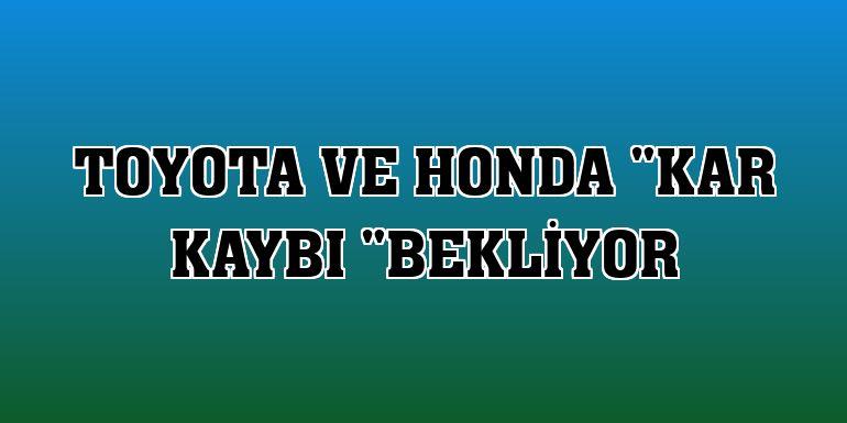 """Toyota ve Honda """"kar kaybı """"bekliyor"""