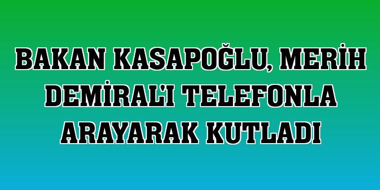 Bakan Kasapoğlu, Merih Demiral'ı telefonla arayarak kutladı