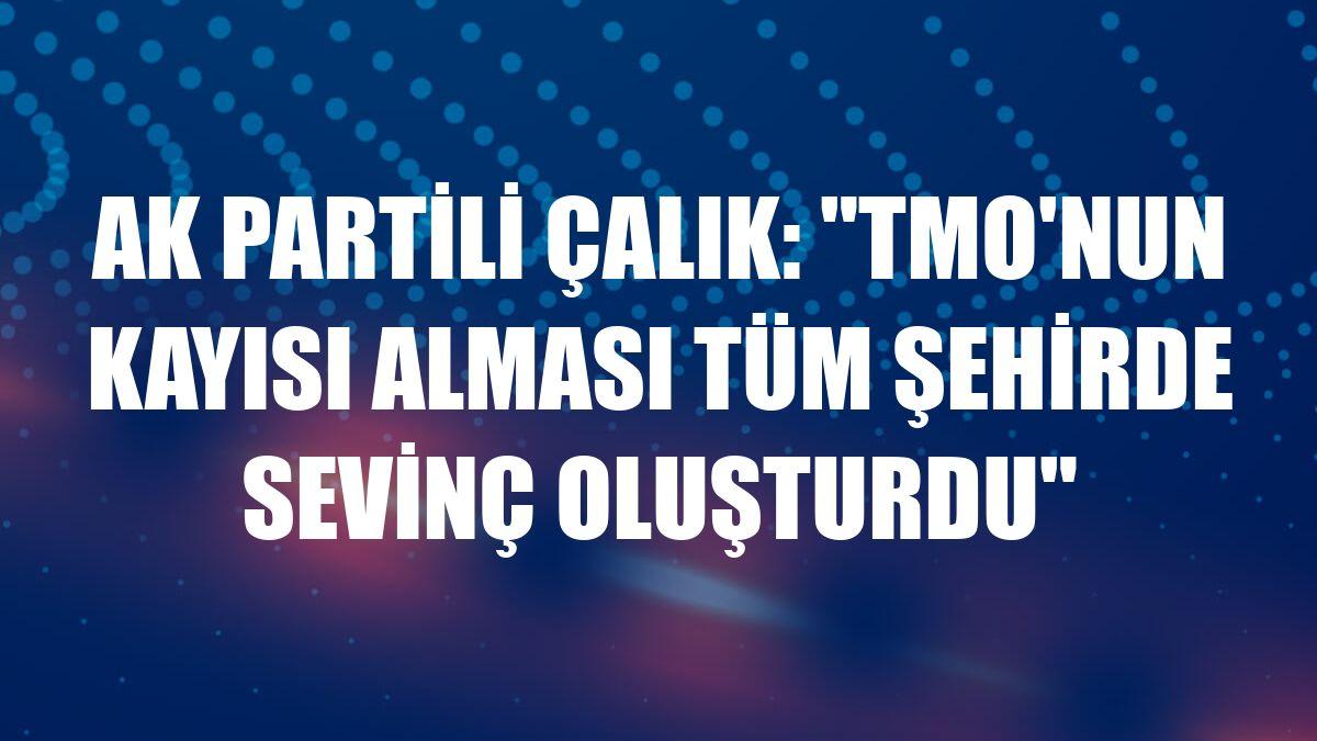"""AK Partili Çalık: """"TMO'nun kayısı alması tüm şehirde sevinç oluşturdu"""""""