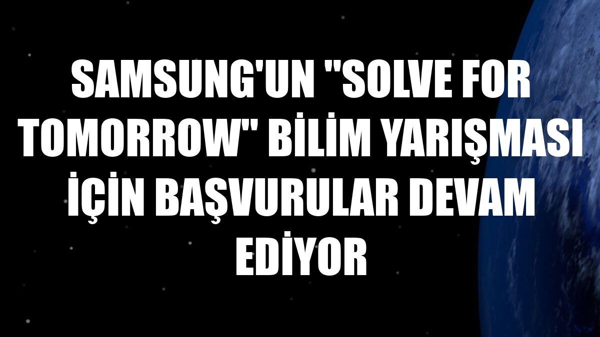 """Samsung'un """"Solve for Tomorrow"""" bilim yarışması için başvurular devam ediyor"""