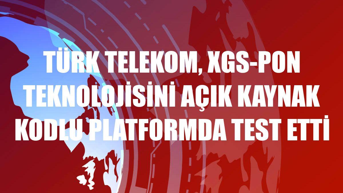 Türk Telekom, XGS-PON teknolojisini açık kaynak kodlu platformda test etti