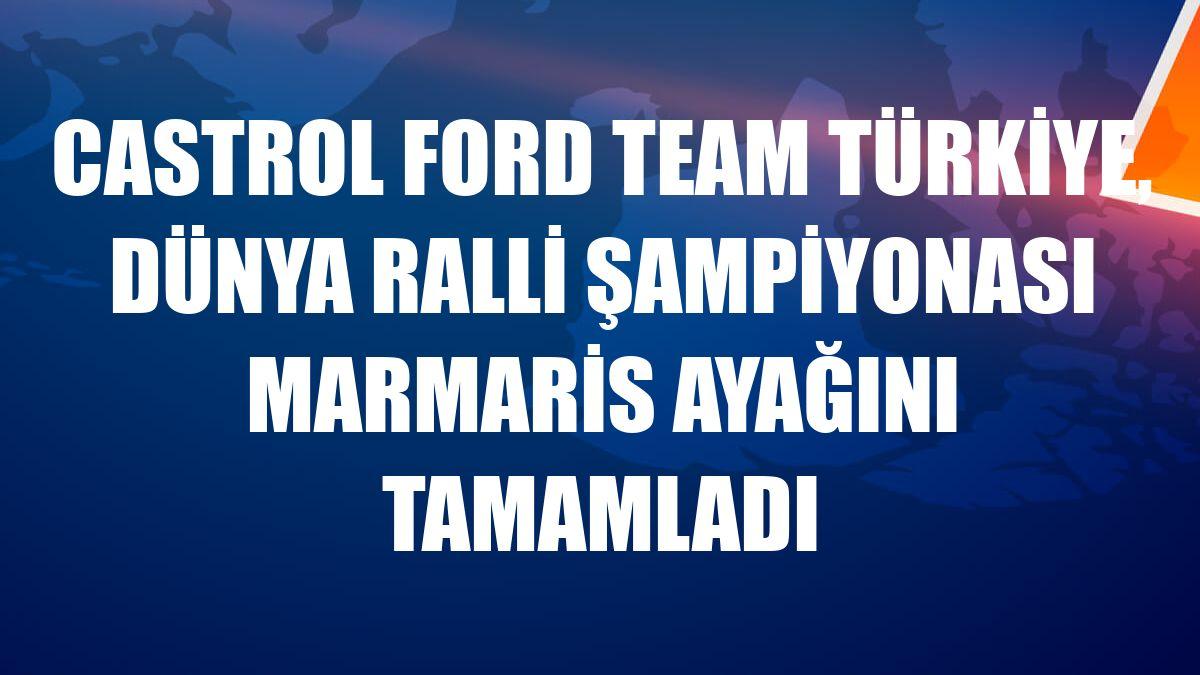 Castrol Ford Team Türkiye, Dünya Ralli Şampiyonası Marmaris ayağını tamamladı