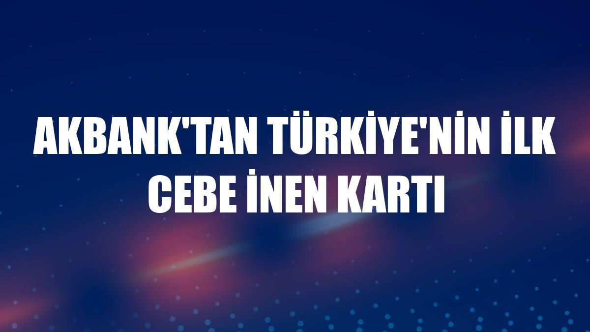 Akbank'tan Türkiye'nin ilk cebe inen kartı