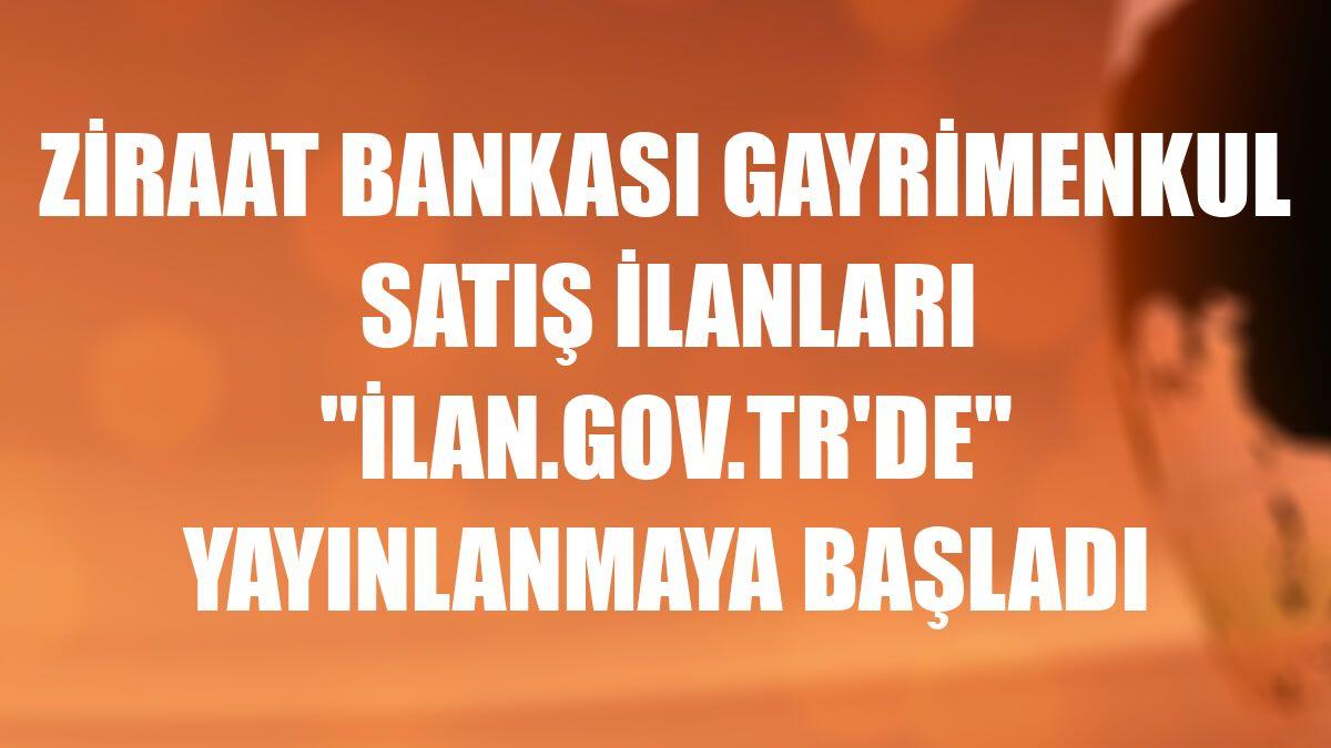 """Ziraat Bankası gayrimenkul satış ilanları """"ilan.gov.tr'de"""" yayınlanmaya başladı"""