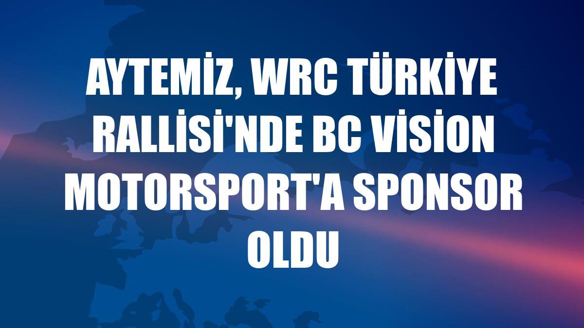 Aytemiz, WRC Türkiye Rallisi'nde BC Vision Motorsport'a sponsor oldu