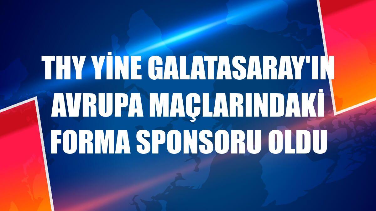 THY yine Galatasaray'ın Avrupa maçlarındaki forma sponsoru oldu