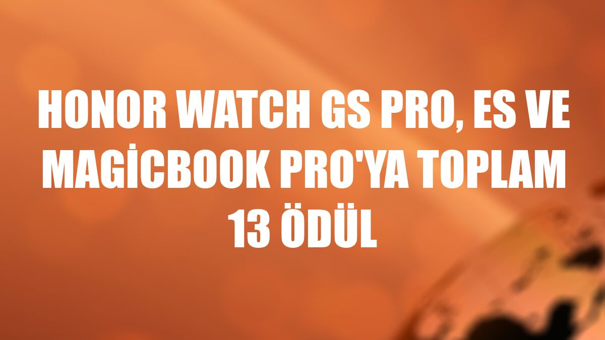 Honor Watch GS Pro, ES ve MagicBook Pro'ya toplam 13 ödül