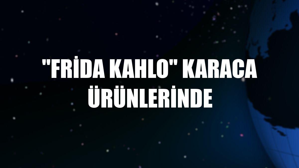 """Frida Kahlo"" Karaca ürünlerinde"