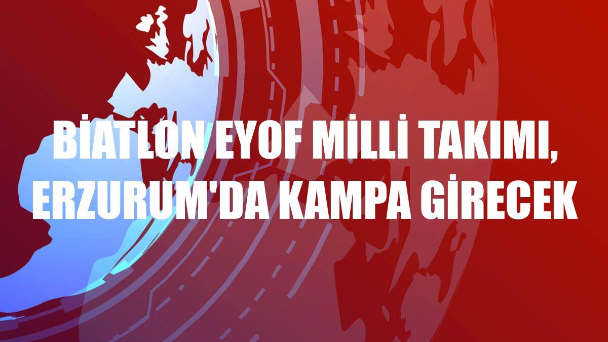 Biatlon EYOF Milli Takımı, Erzurum'da kampa girecek